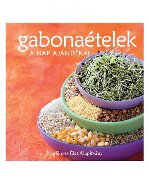 Gabonaételek - a Nap ajándékai - vegán, vegetáriánus ételek, receptek